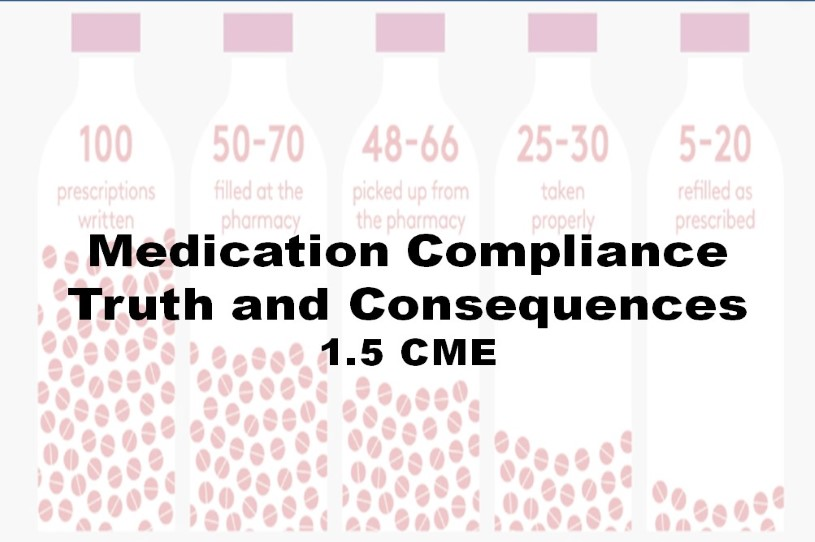 Medication Compliance: Truth and Consequences 1.5 CME